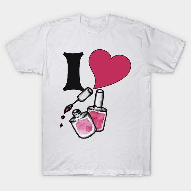 I love nail polish - Nails - T-Shirt | TeePublic