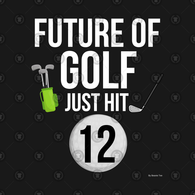 Future Of Golf Just Hit 12 Birthday Gift Idea For 12