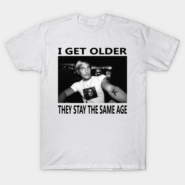 670043c9 Dazed And Confused Quote - I Get Older They Stay The Same Age T-Shirt