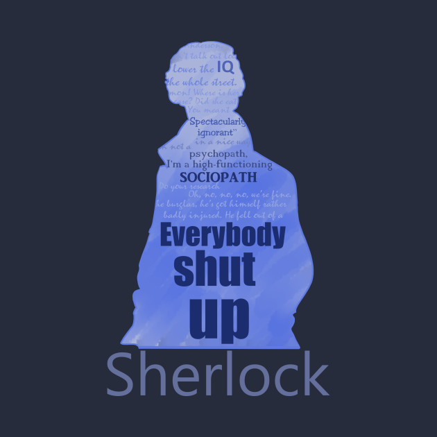 Everybody Shut Up Sherlock T Shirt Teepublic