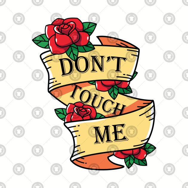 59bbaa712 Don't touch me - Dont Touch Me - T-Shirt | TeePublic