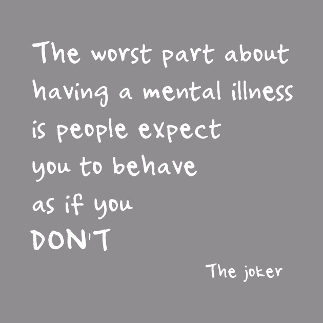 The Worst Part About Having A Mental Illness Is People Expect You To Behave As If You Don T