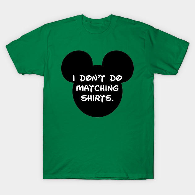 6bb60413d Disney - I don't do matching shirts - Disney - T-Shirt | TeePublic