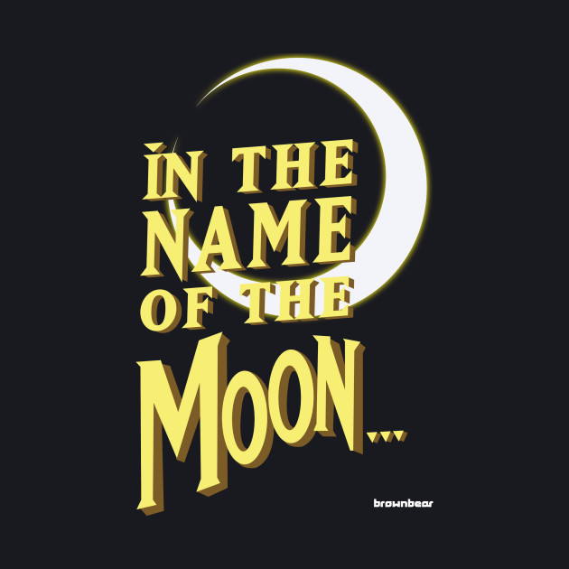 In the Name of the MOON...