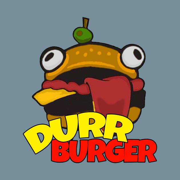 Durr Burger Fortnite Durrr Burger Fortnite T Shirt Teepublic