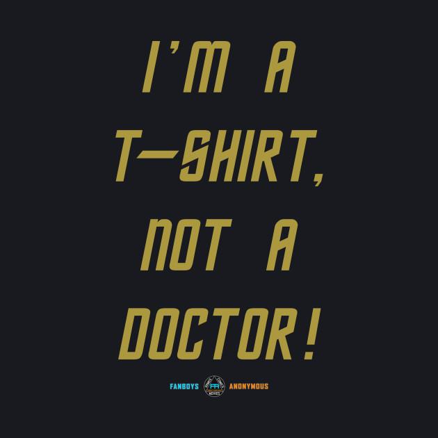 Star Trek - I'm a t-shirt, not a doctor!