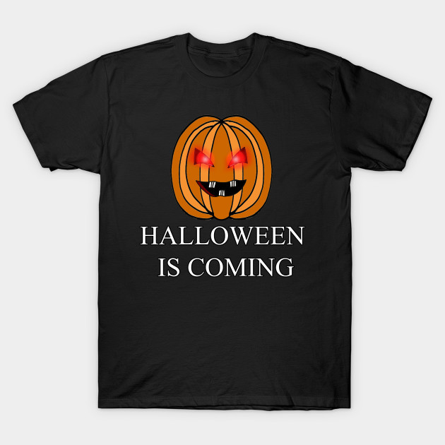 halloween is coming t shirt - Halloween Is Coming - T-Shirt ...