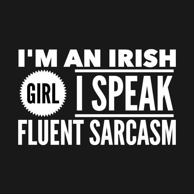 I'm an irish girl I speak fluent sarcasm