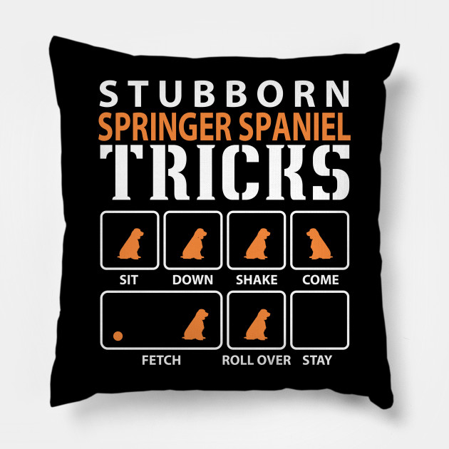 Stubborn Springer Spaniel Tricks Funny Dog Lover Gift Pillow