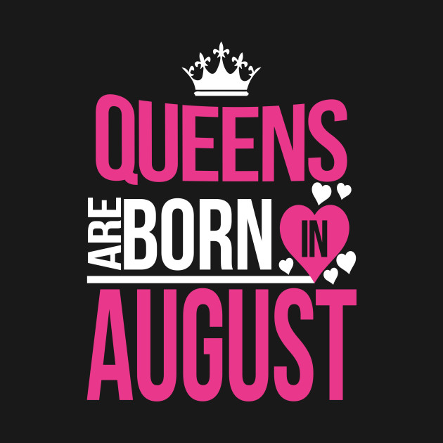 e2d7e058326458 queens are born in august - Queens Are Born In August - T-Shirt ...