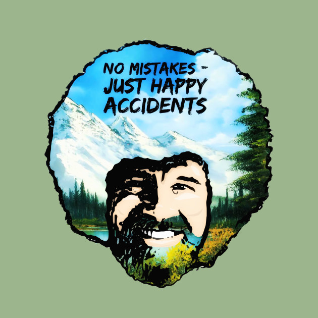 Bob Ross - No Mistakes, Just Happy Accidents