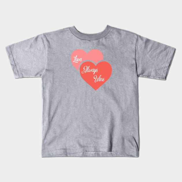 Love Always Wins Love Wins Kids T Shirt Teepublic