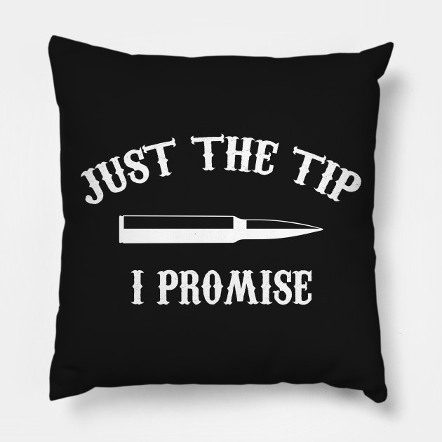 ee36123efa3 Just The Tip I Promise Funny Tee shirt for Gun owner - Just The Tip ...