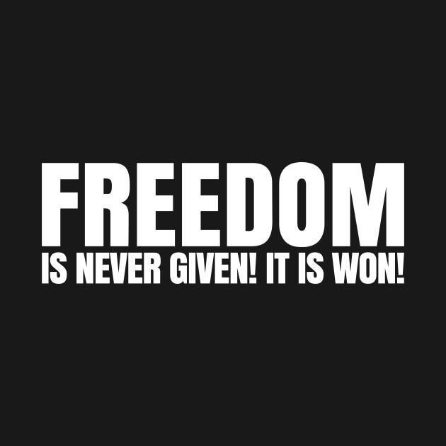 Freedom Is Never Given. It's Won | African American | Afrocentric