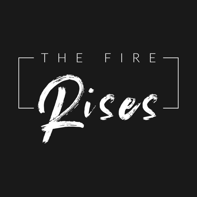The Fire Rises Famous Quotes T Shirt Teepublic