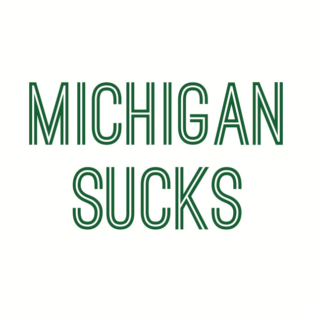 Michigan Sucks (Green Text)