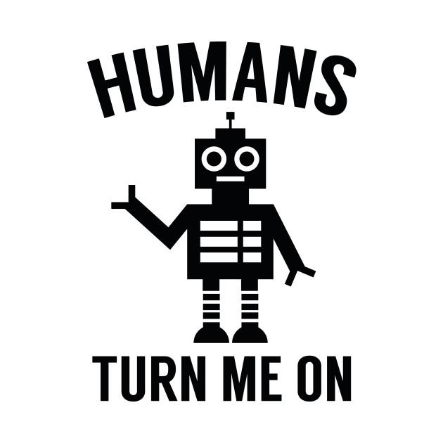 Humans Turn Me On