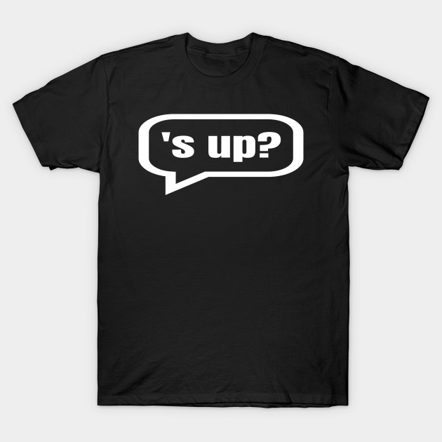 Sup Whats Up Or Whats Going On Sup T Shirt Teepublic