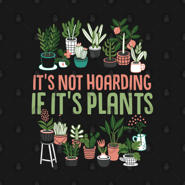 Its not hoarding if its plants  Cactus lover