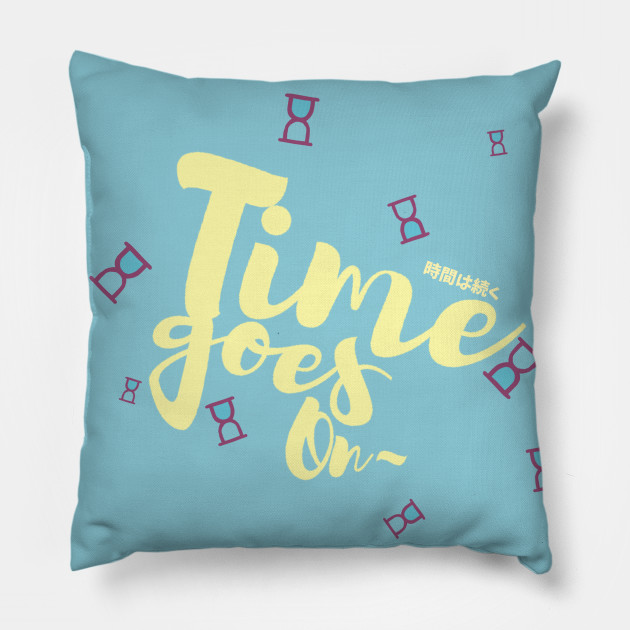 Time Goes On Quotes Pillow Teepublic