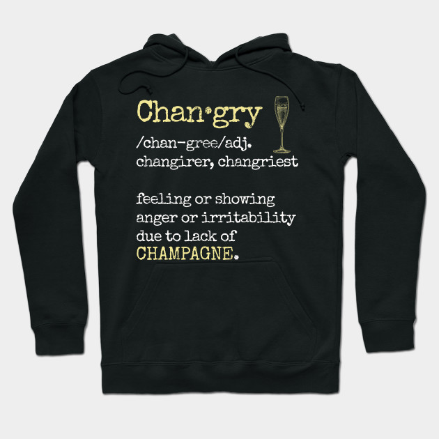 Changry definition Champagne funny Hoodie