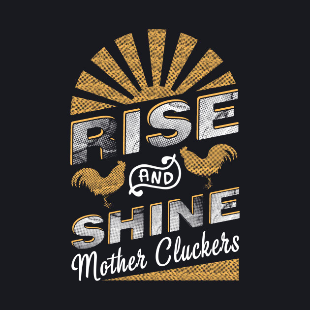 Rise And Shine Mother Cluckers Funny Chicken
