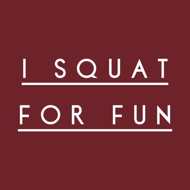 I Squat For Fun T-Shirt Workout by laughtergymco