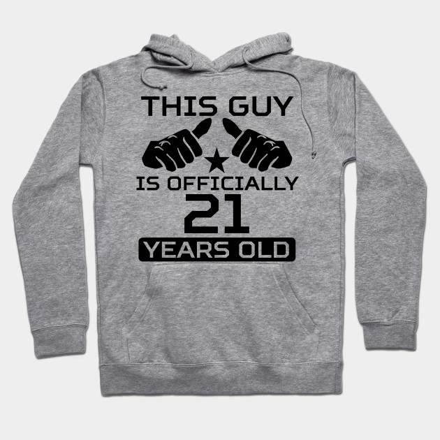 This Guy Is Officially 21 Years Old Hoodie