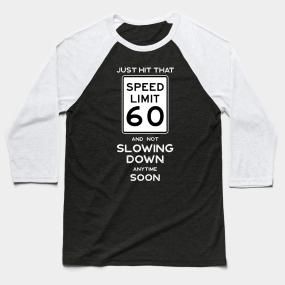 60th Birthday Gift Ideas Speed Limit 60 Sign Baseball T Shirt