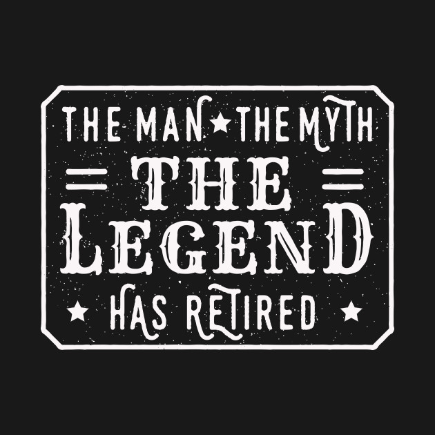 94f7c1a3 The Man The Myth The Legend – Has Retired – - Man - T-Shirt | TeePublic