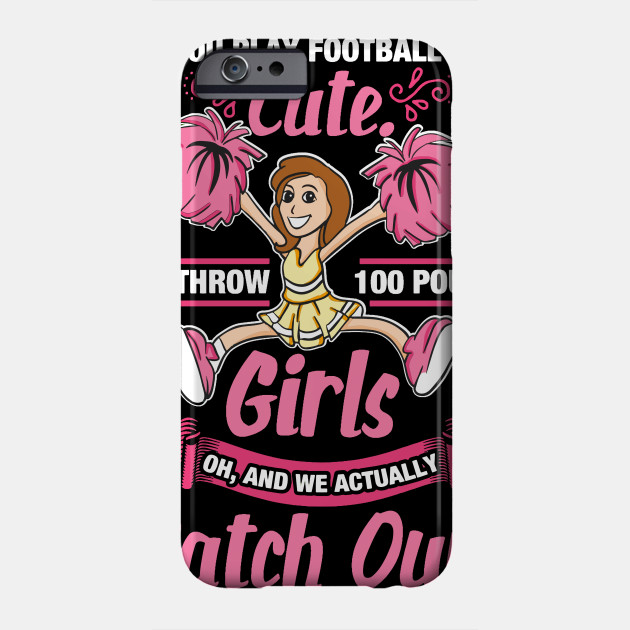 Funny Cheerleader Gifts - You play Football? Cute! We throw 100 Pund Girls!  Oh, and we catch ours