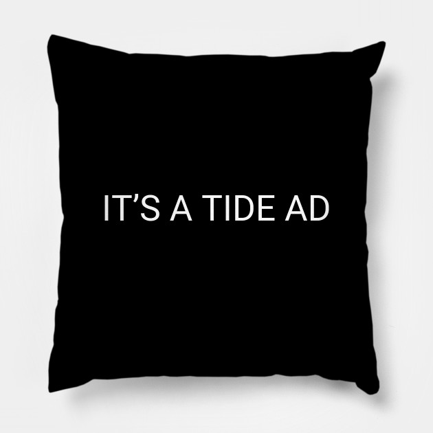 Its A Tide Ad Tide Ad Pillow Teepublic