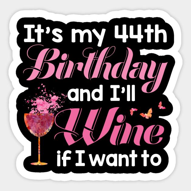Funny 30th Birthday Gift Shirt For Wine Lovers 30 Year Old It S My 44th Funny 30th Birthday Gift Sticker Teepublic