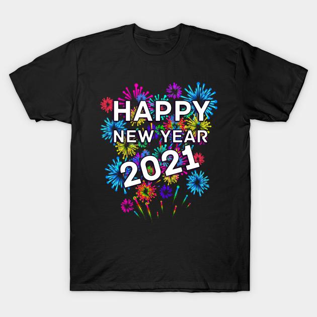 Happy New Year 2021 Happy New Year 2021 T Shirt Teepublic