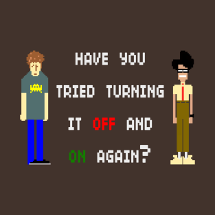 Have You Tried Turning It Off and On Again t-shirts