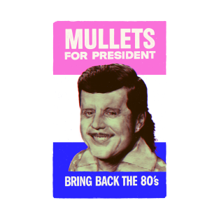 Mullets for President t-shirts