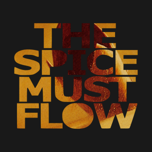 The Spice Must Flow t-shirts