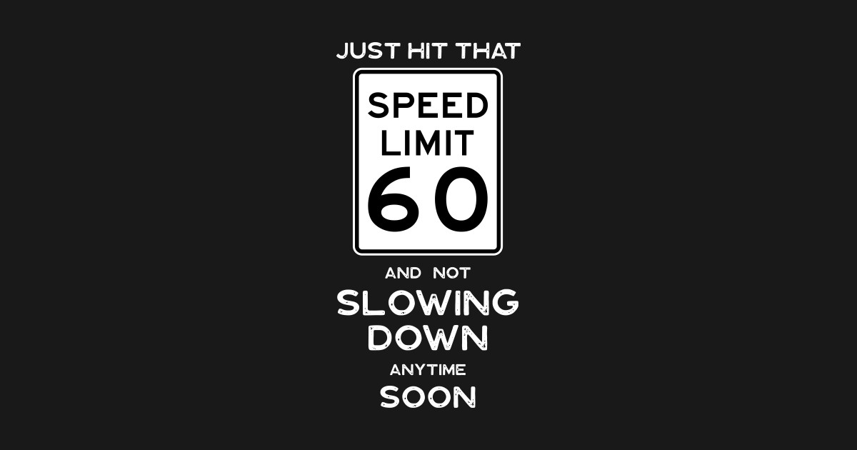 60th Birthday Gift Ideas Speed Limit 60 Sign T Shirt