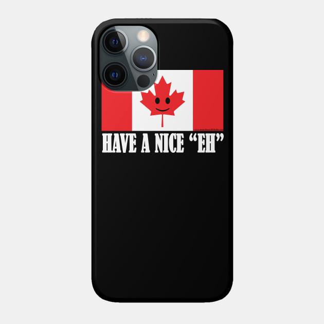 """Have A Nice """"EH"""" Canadian Flag Pride"""