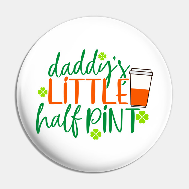 Daddy S Little Half Pint St Patricks Day Kids Girls Pin Teepublic