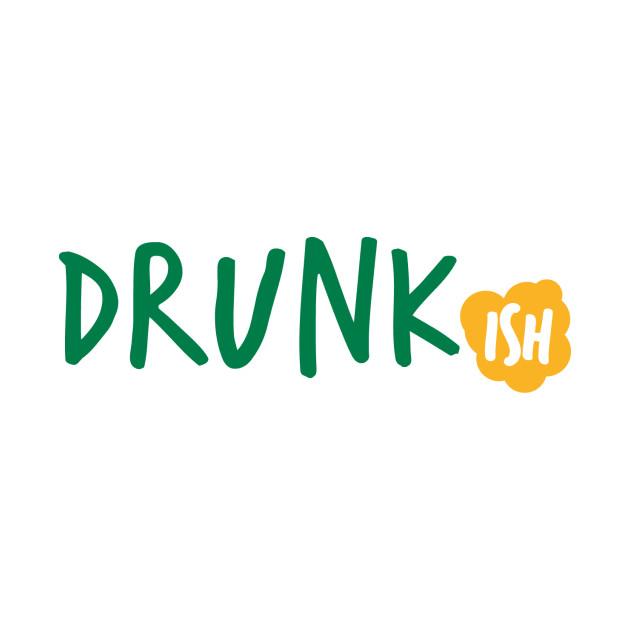 Drunk Ish