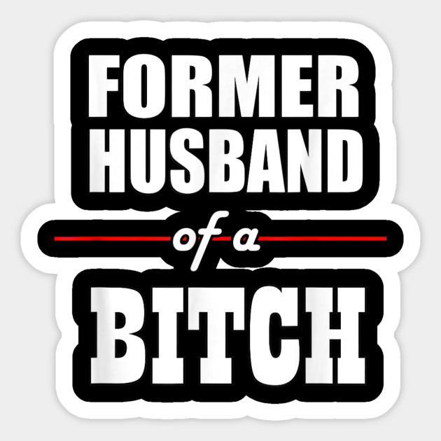 Divorced Former Husband Of A Bitch T Shirt Gift For Familys
