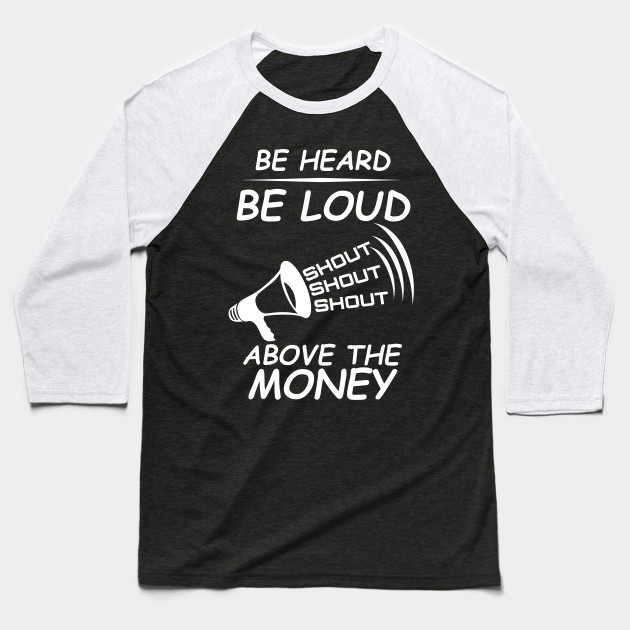 Be Heard Be Loud Shout Political Baseball T-Shirt