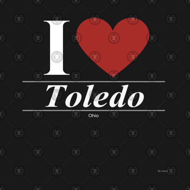 I Love  Toledo - Gift for Ohioan From Ohio OH