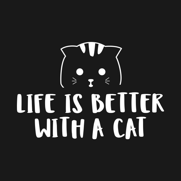 Life is Better with a Cat - White