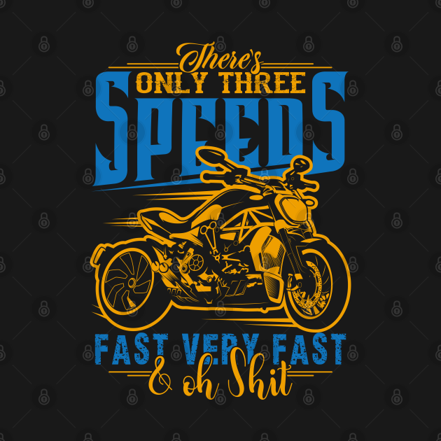 Funny Motorcycle Shirt-There's Only Three Speeds Fast Very Fast & Oh Shit