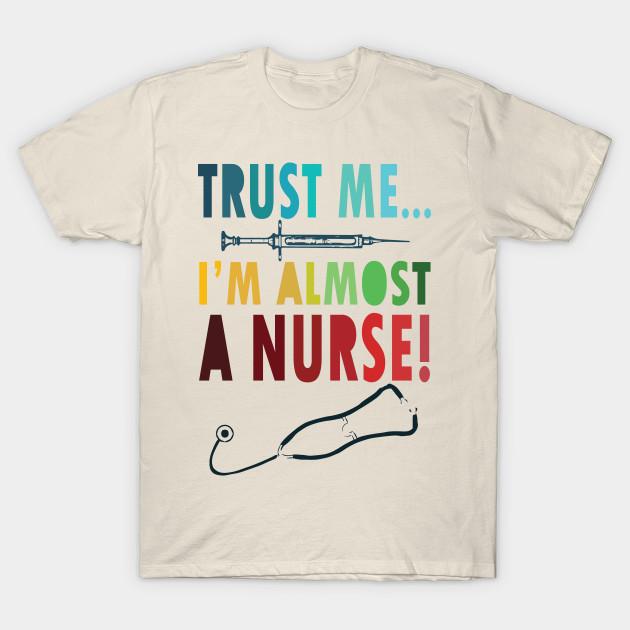 f777291cda8d2 Trust me I'm almost a nurse - nursing student school LVN RN nurse  practitioner T-Shirt