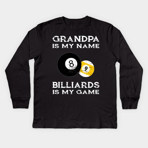 6ee6e0bd6 Funny Billiards Tshirt Grandpa Is My Name - Billiards - Kids Long ...