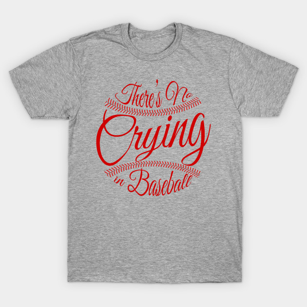 da22b278f There's No Crying in Baseball - Baseball - T-Shirt | TeePublic