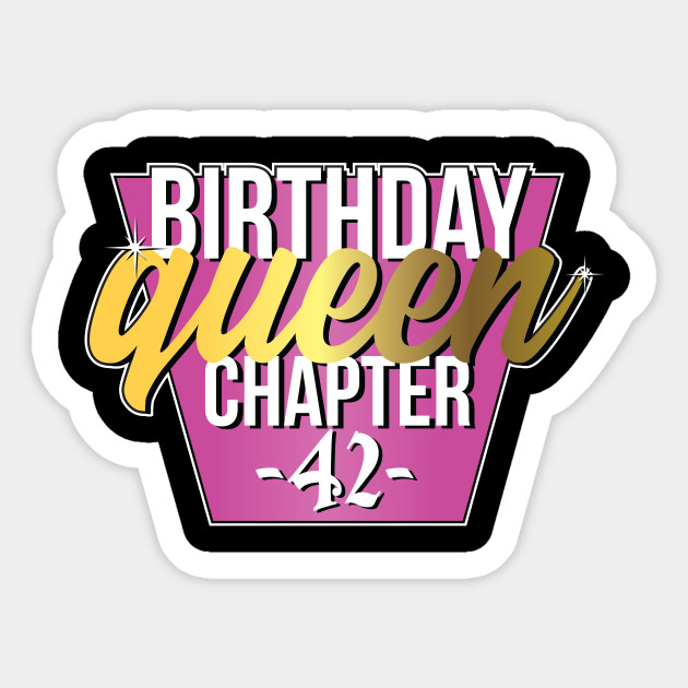Birthday Queen Chapter 42 Years Old B Day Gift Sticker